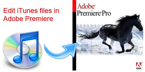 Edit iTunes Files in Premiere Pro CS4/CS5/CS6